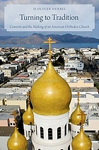 Turning to Tradition: Converts and the Making of an American Orthodox Church.