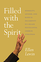 Filled with the spirit : sexuality, gender, and radical inclusivity in a Black Pentecostal church coalition