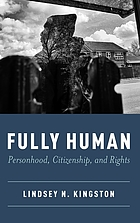 Fully human : personhood, citizenship, and rights