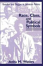 Race, class, and political symbols : Rastafari and Reggae in Jamaican politics