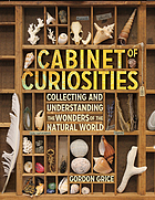 Cabinet of curiosities : a kid's guide to collecting and understanding the wonders of the natural world