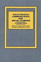 Policymaking, Communication, and Social Learning : essays of Sir Geoffrey Vickers