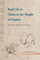 Real life in China at the height of empire : revealed by the ghosts of Ji Xiaolan