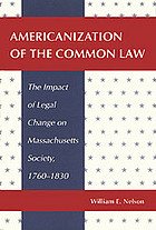 Americanization of the common law : the impact of legal change on Massachusetts society, 1760-1830.