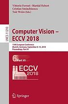 Computer vision -- ECCV 2018 : 15th European Conference, Munich, Germany, September 8-14, 2018, Proceedings. Part VI