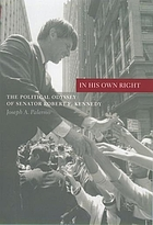 In his own right : the political odyssey of Senator Robert F. Kennedy