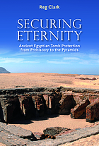 Securing eternity : ancient Egyptian tomb protection from prehistory to the pyramids