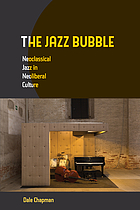 The jazz bubble : neoclassical jazz in neoliberal culture