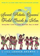 The Sweet Potato Queens' field guide to men : every man I know is either gay, married, or dead