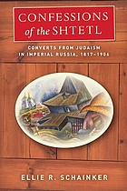 Confessions of the shtetl : converts from Judaism in imperial Russia, 1817-1906