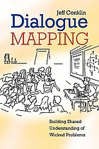 Dialogue mapping : building shared understanding of wicked problems