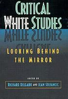 Critical white studies : looking behind the mirror