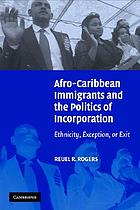 Afro-Caribbean immigrants and the politics of incorporation : ethnicity, exception, or exit