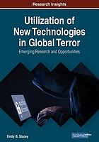Utilization of new technologies in global terror : emerging research and opportunities