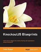 KnockoutJS blueprints : learn how to design and create amazing web applications using KnockoutJS