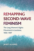 REMAPPING SECOND-WAVE FEMINISM : the long women's rights movement in louisiana, 19501997.