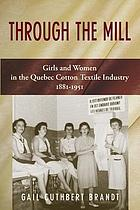 Through the mill : girls and women in the Quebec cotton textile industry, 1881-1951