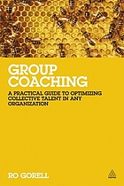 Group coaching : a practical guide to optimising collective talent in any organization