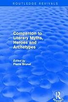 Companion to literary myths : heroes and archetypes