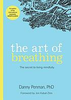 The Art of Breathing : the Secret to Living Mindfully.