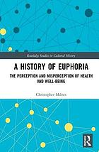 A History of Euphoria : the Perception and Misperception of Health and Well-Being.