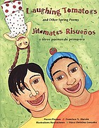 Laughing tomatoes and other spring poems = Jitomates risueños y otros poemas de primavera : poems