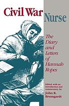 Civil War nurse : the diary and letters of Hannah Ropes