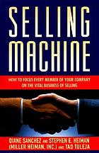 Selling machine : how to focus every member of your company on the vital business of selling