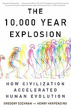 The 10,000 year explosion : how civilization accelerated human evolution