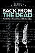 Back from the dead : wrongful convictions and criminal justice in China