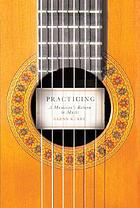 Practicing : a musician's return to music