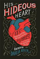 His hideous heart : thirteen of Edgar Allan Poe's most unsettling tales reimagined, including the original tales