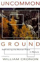 Uncommon ground : rethinking the human place in nature