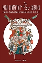 Papal protection and the crusader : Flanders, Champagne, and the Kingdom of France, 1095-1222