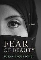 Fear of beauty : a novel