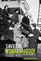 Save the womanhood! : vice, urban immorality and social control in Liverpool, c.1900-1976