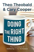 Doing the Right Thing : the Importance of Well-Being in the Workplace.