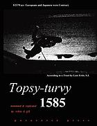 Topsy-turvy 1585 : a translation and explication of Luis Frois S.J.'s Tratado (treatise) listing 611 ways Europeans & Japanese are contrary