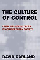The culture of control : crime and social order in contemporary society