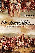The Spanish ulcer : a history of the Peninsular War
