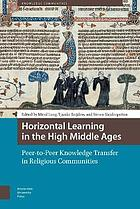 Horizontal learning in the High Middle Ages : peer-to-peer knowledge transfer in religious communities
