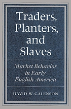 Traders, planters and slaves : market behavior in early English America