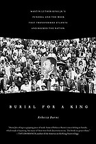 Burial for a King : Martin Luther King Jr.'s funeral and the week that transformed Atlanta and rocked the nation