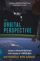 The orbital perspective : lessons in seeing the big picture from a journey of seventy-one million miles