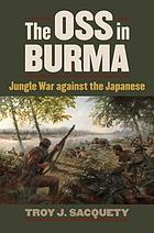 The OSS in Burma : jungle war against the Japanese