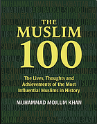 Muslim 100 : the lives, thoughts and achievements of the most influential Muslims in history