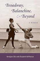 Broadway, balanchine, & beyond : a memoir