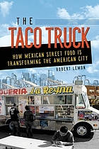 The taco truck : how Mexican street food is transforming the American city