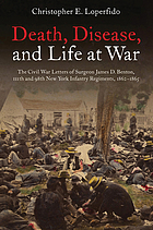 Death, disease, and life at war : the Civil War letters of Surgeon James D. Benton, 111th and 98th New York Infantry Regiments, 1862-1865