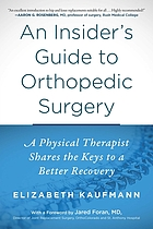 An insider's guide to orthopedic surgery : a physical therapist shares the keys to a better recovery